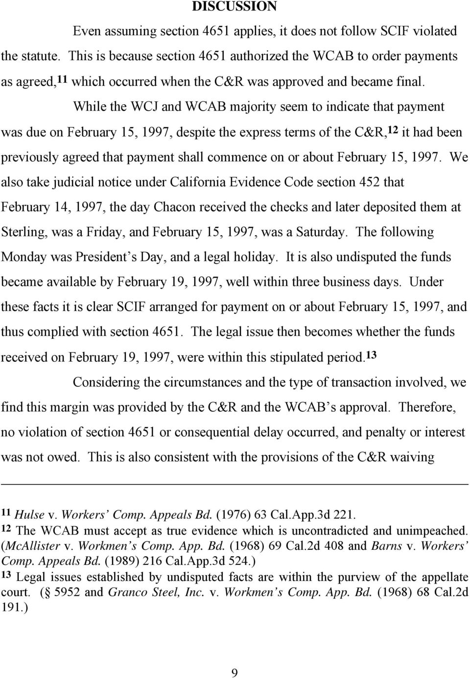 While the WCJ and WCAB majority seem to indicate that payment was due on February 15, 1997, despite the express terms of the C&R, 12 it had been previously agreed that payment shall commence on or
