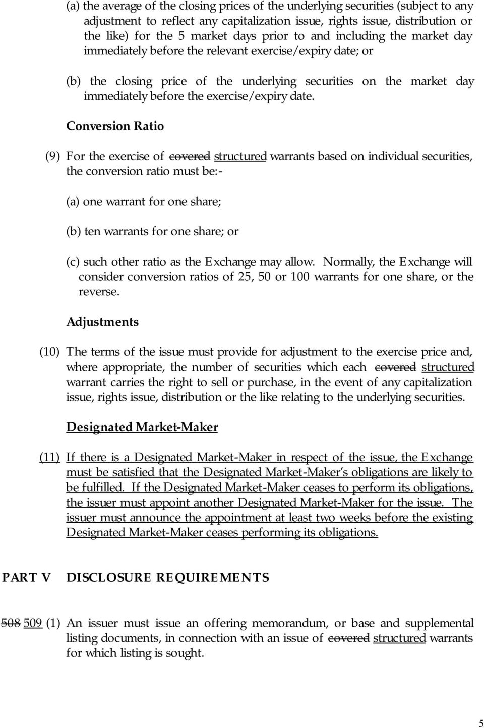 date. Conversion Ratio (9) For the exercise of covered structured warrants based on individual securities, the conversion ratio must be:- (a) one warrant for one share; (b) ten warrants for one