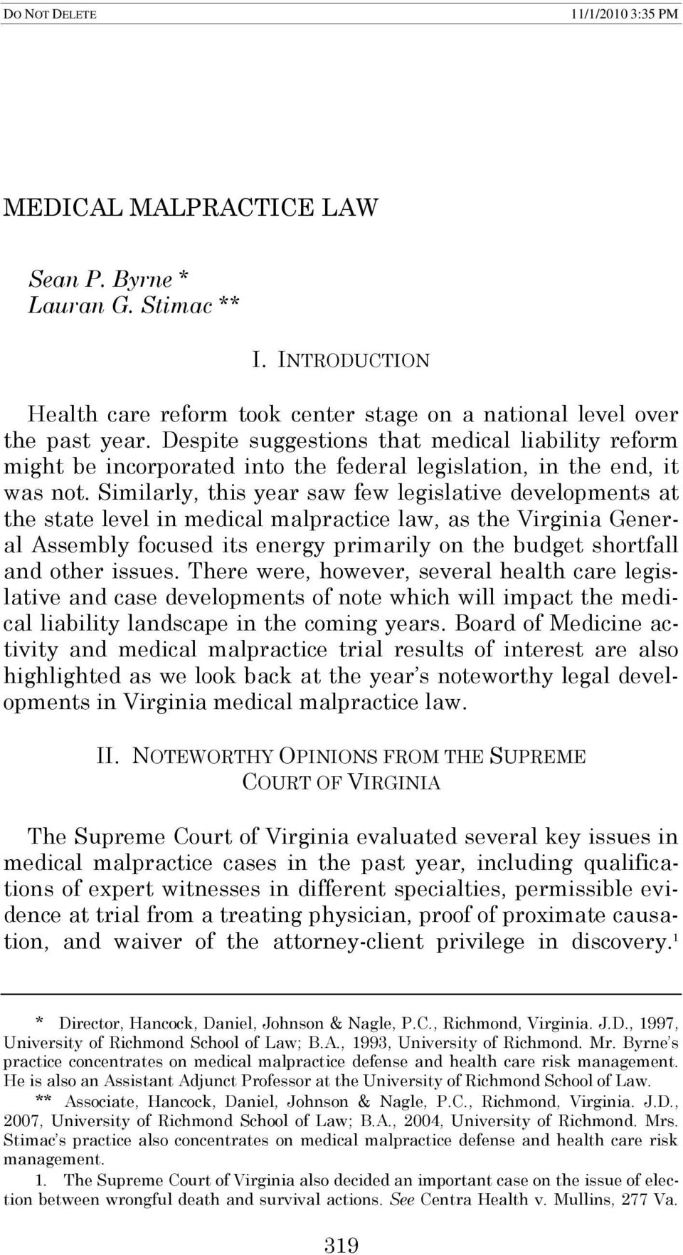 Similarly, this year saw few legislative developments at the state level in medical malpractice law, as the Virginia General Assembly focused its energy primarily on the budget shortfall and other