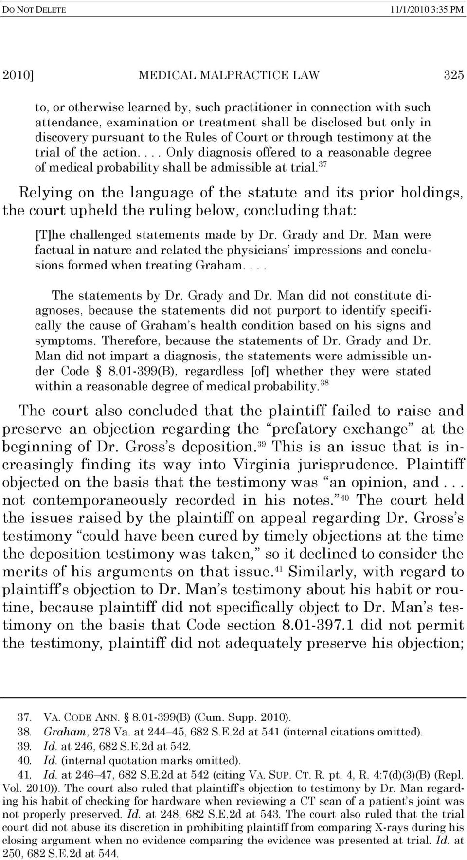 37 Relying on the language of the statute and its prior holdings, the court upheld the ruling below, concluding that: [T]he challenged statements made by Dr. Grady and Dr.