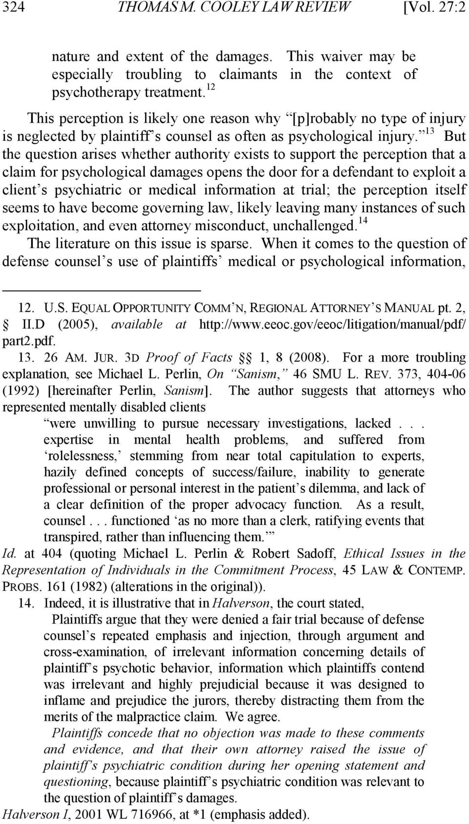 13 But the question arises whether authority exists to support the perception that a claim for psychological damages opens the door for a defendant to exploit a client s psychiatric or medical