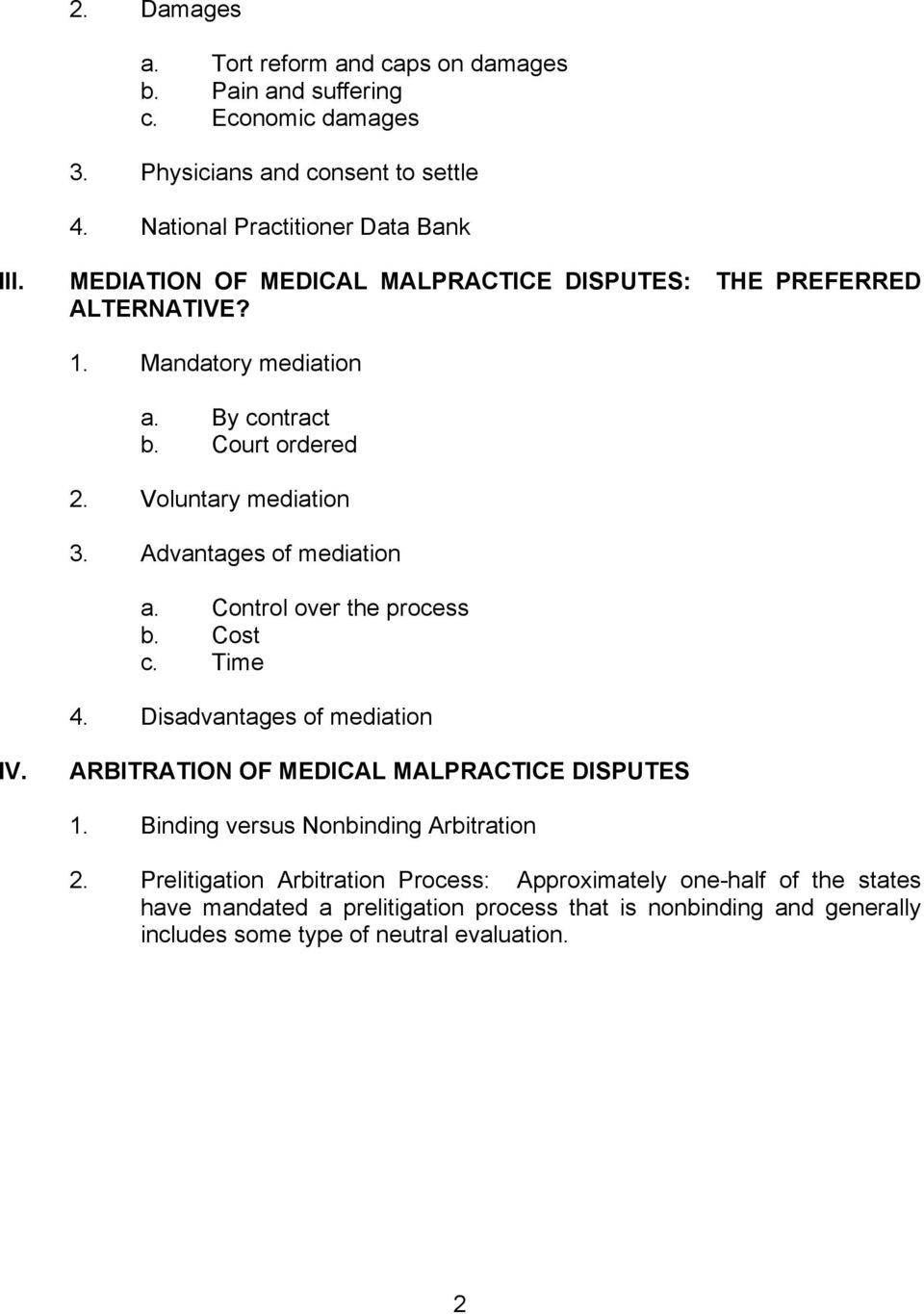 Advantages of mediation a. Control over the process b. Cost c. Time 4. Disadvantages of mediation IV. ARBITRATION OF MEDICAL MALPRACTICE DISPUTES 1.