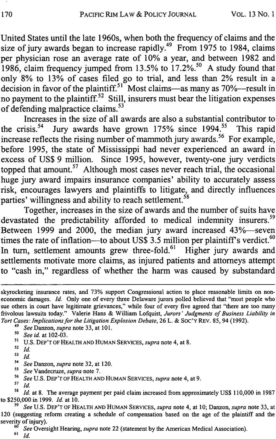 50 A study found that only 8% to 13% of cases filed go to trial, and less than 2% result in a decision in favor of the plaintiff. 5 ' Most claims-as many as 70%-result in no payment to the plaintiff.