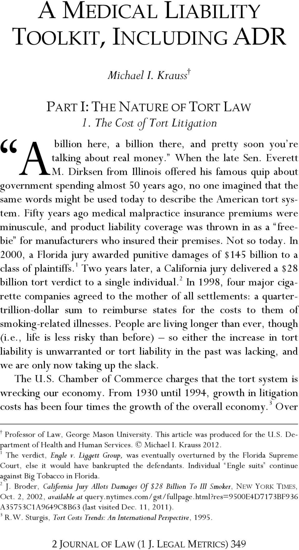 Dirksen from Illinois offered his famous quip about government spending almost 50 years ago, no one imagined that the same words might be used today to describe the American tort system.