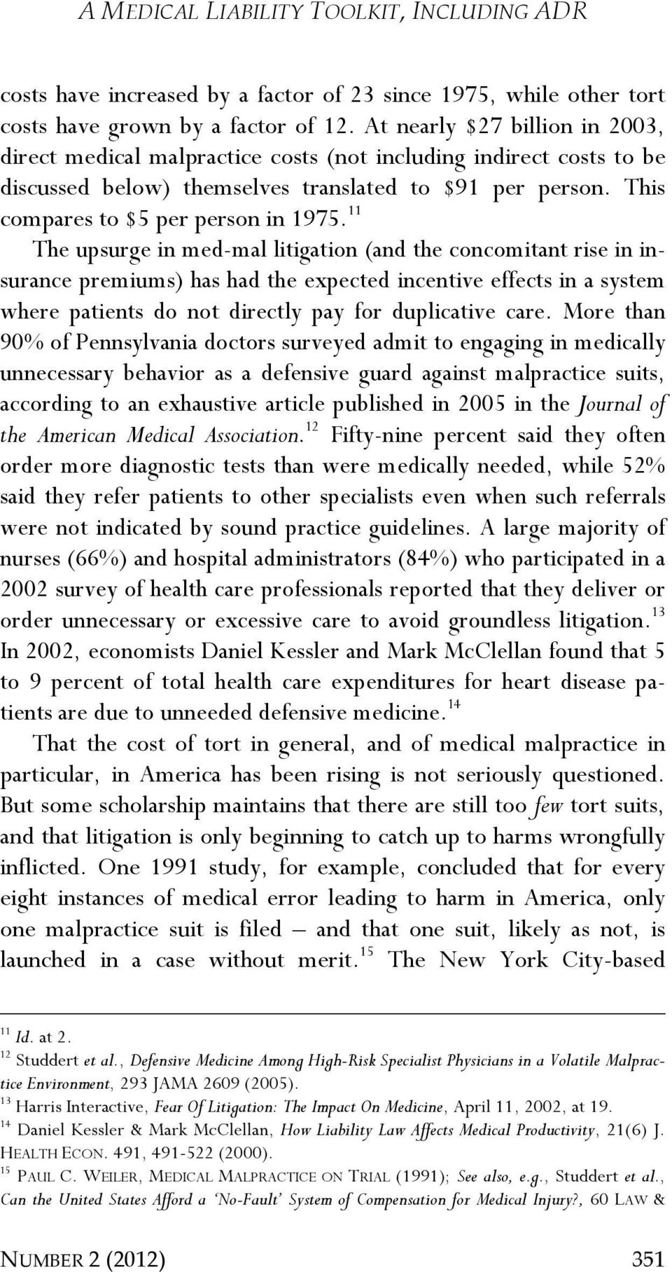 11 The upsurge in med-mal litigation (and the concomitant rise in insurance premiums) has had the expected incentive effects in a system where patients do not directly pay for duplicative care.