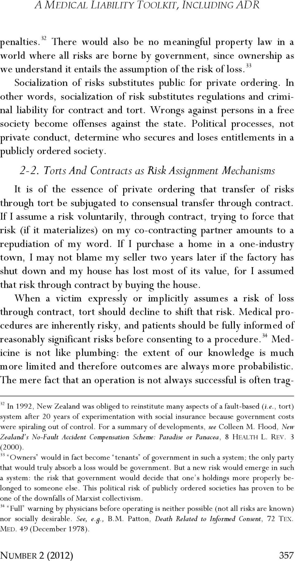 33 Socialization of risks substitutes public for private ordering. In other words, socialization of risk substitutes regulations and criminal liability for contract and tort.