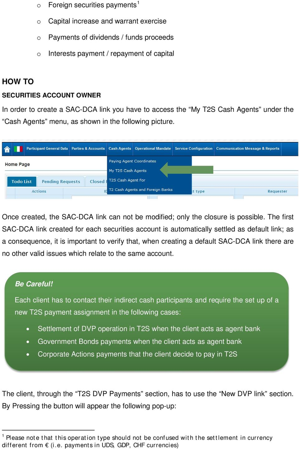 The first SAC-DCA link created fr each securities accunt is autmatically settled as default link; as a cnsequence, it is imprtant t verify that, when creating a default SAC-DCA link there are n ther