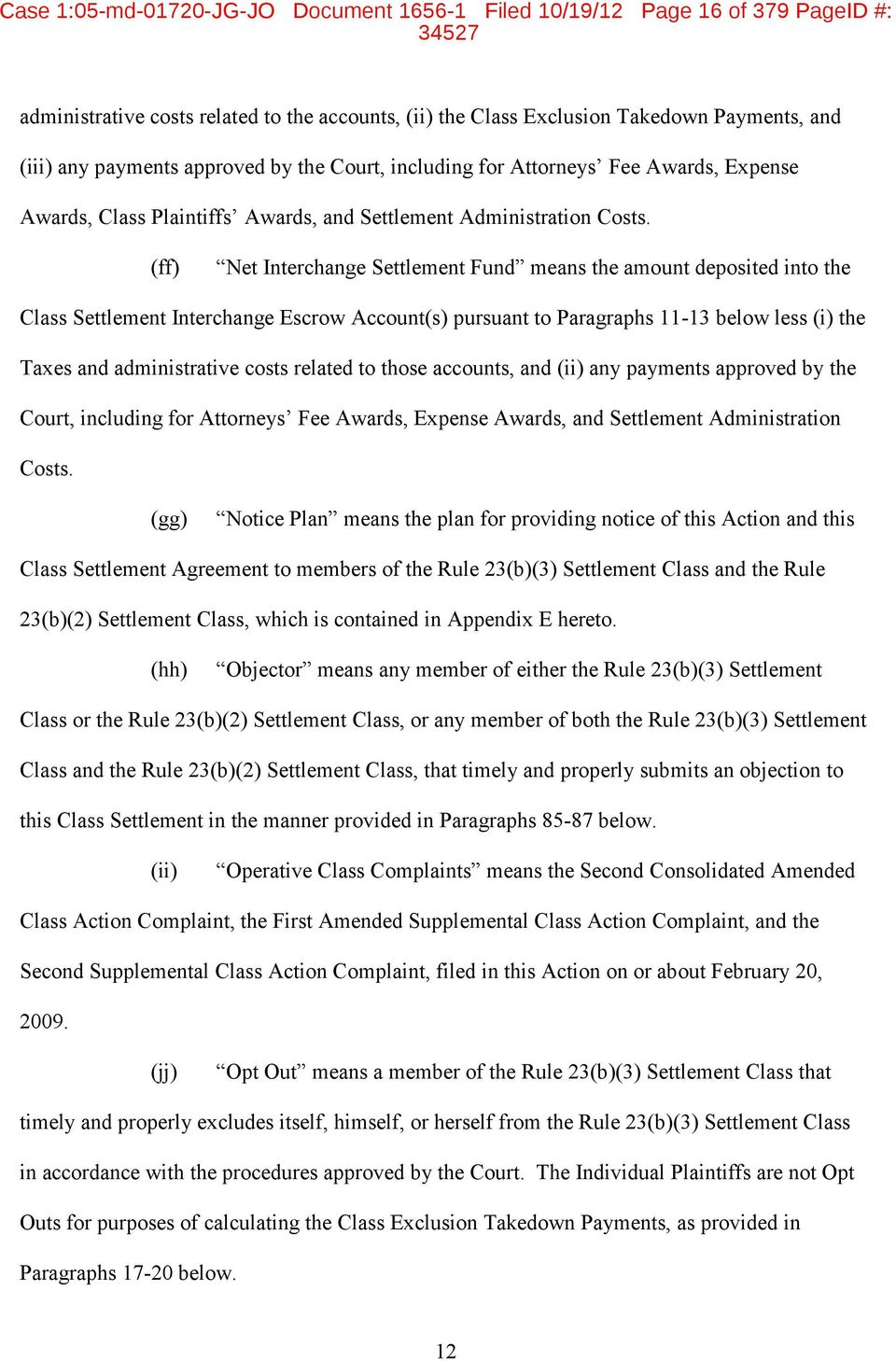 (ff) Net Interchange Settlement Fund means the amount deposited into the Class Settlement Interchange Escrow Account(s) pursuant to Paragraphs 11-13 below less (i) the Taxes and administrative costs
