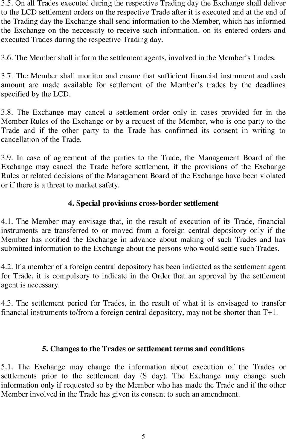 Trading day. 3.6. The Member shall inform the settlement agents, involved in the Member s Trades. 3.7.