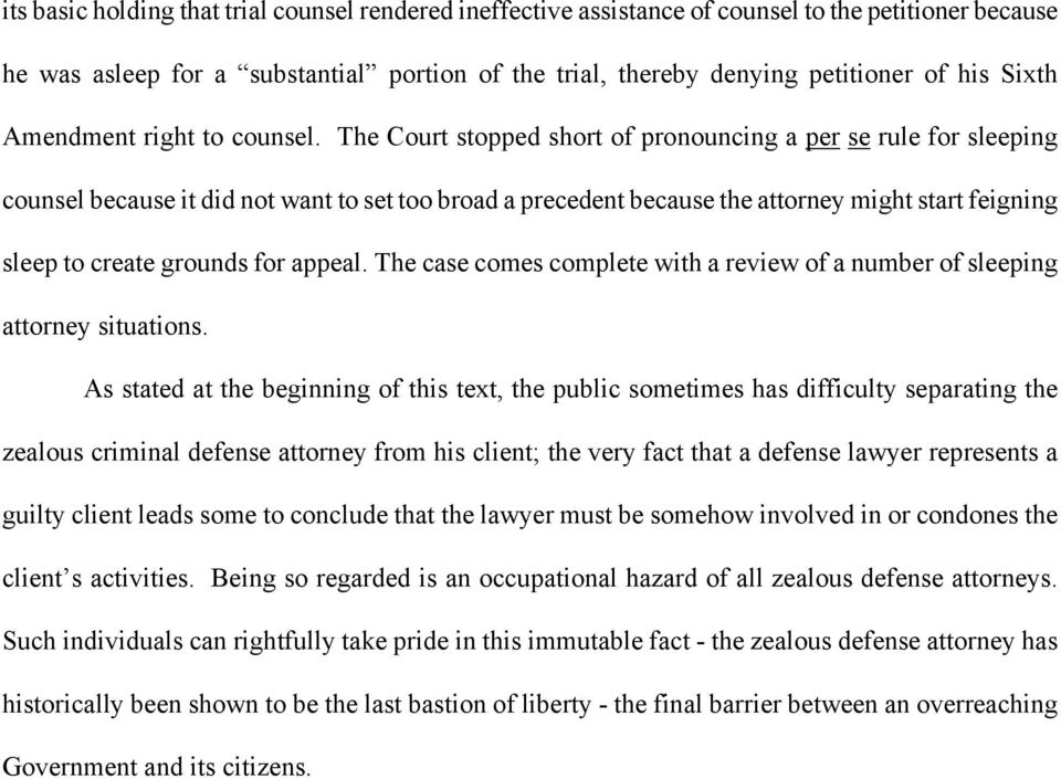 The Court stopped short of pronouncing a per se rule for sleeping counsel because it did not want to set too broad a precedent because the attorney might start feigning sleep to create grounds for