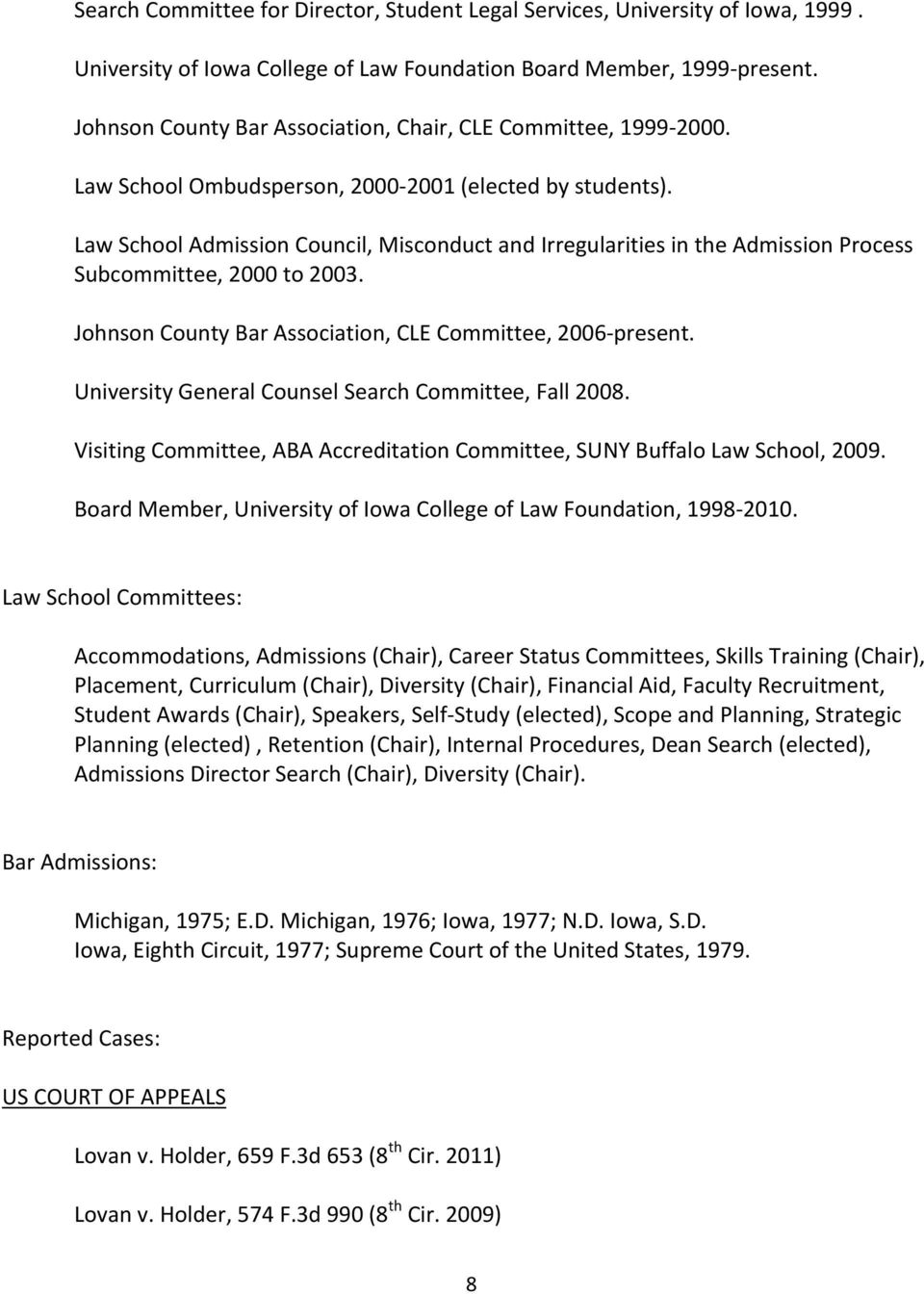 Law School Admission Council, Misconduct and Irregularities in the Admission Process Subcommittee, 2000 to 2003. Johnson County Bar Association, CLE Committee, 2006-present.