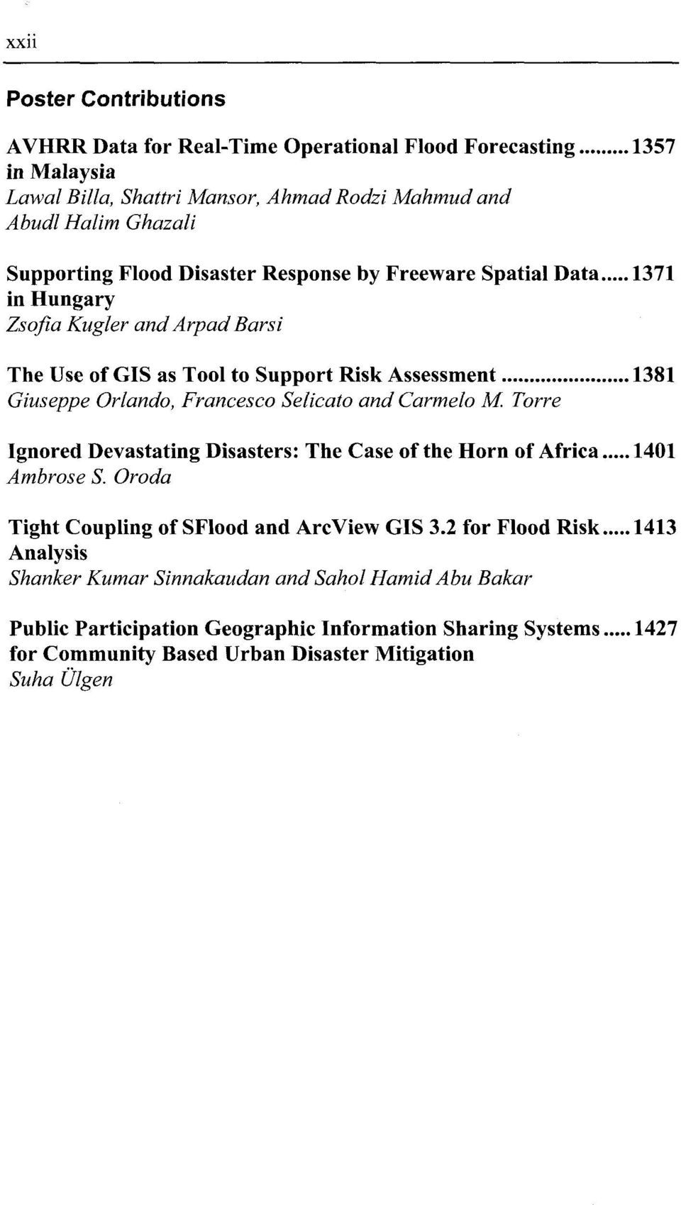 Selicato and Carmelo M. Torre Ignored Devastating Disasters: The Case of the Horn of Africa 1401 Ambrose S. Oroda Tight Coupling of SFlood and ArcView GIS 3.