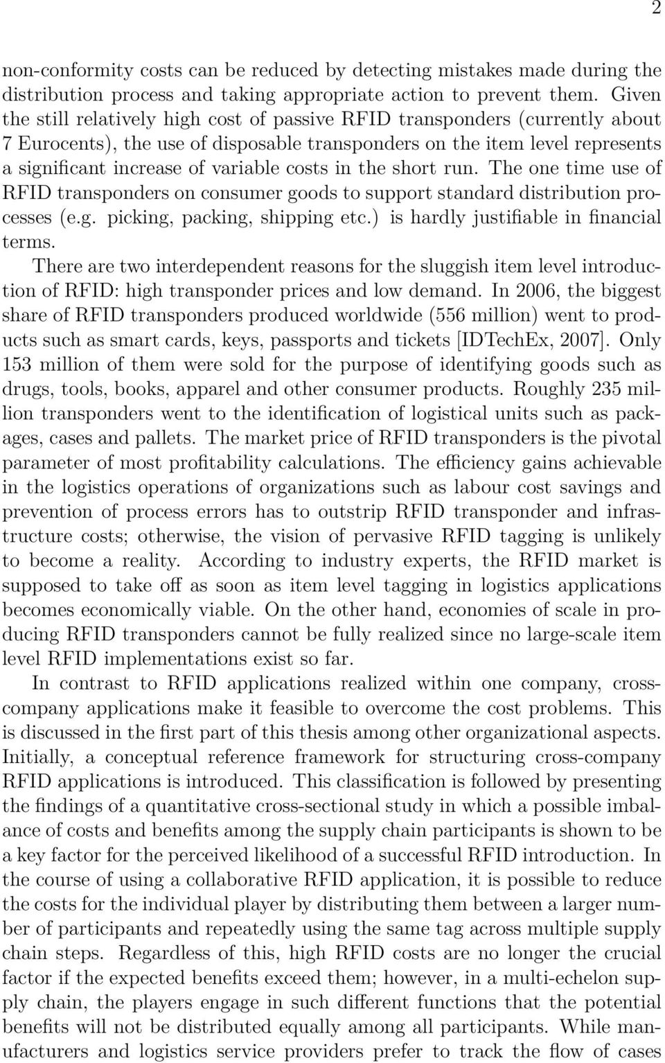 costs in the short run. The one time use of RFID transponders on consumer goods to support standard distribution processes (e.g. picking, packing, shipping etc.