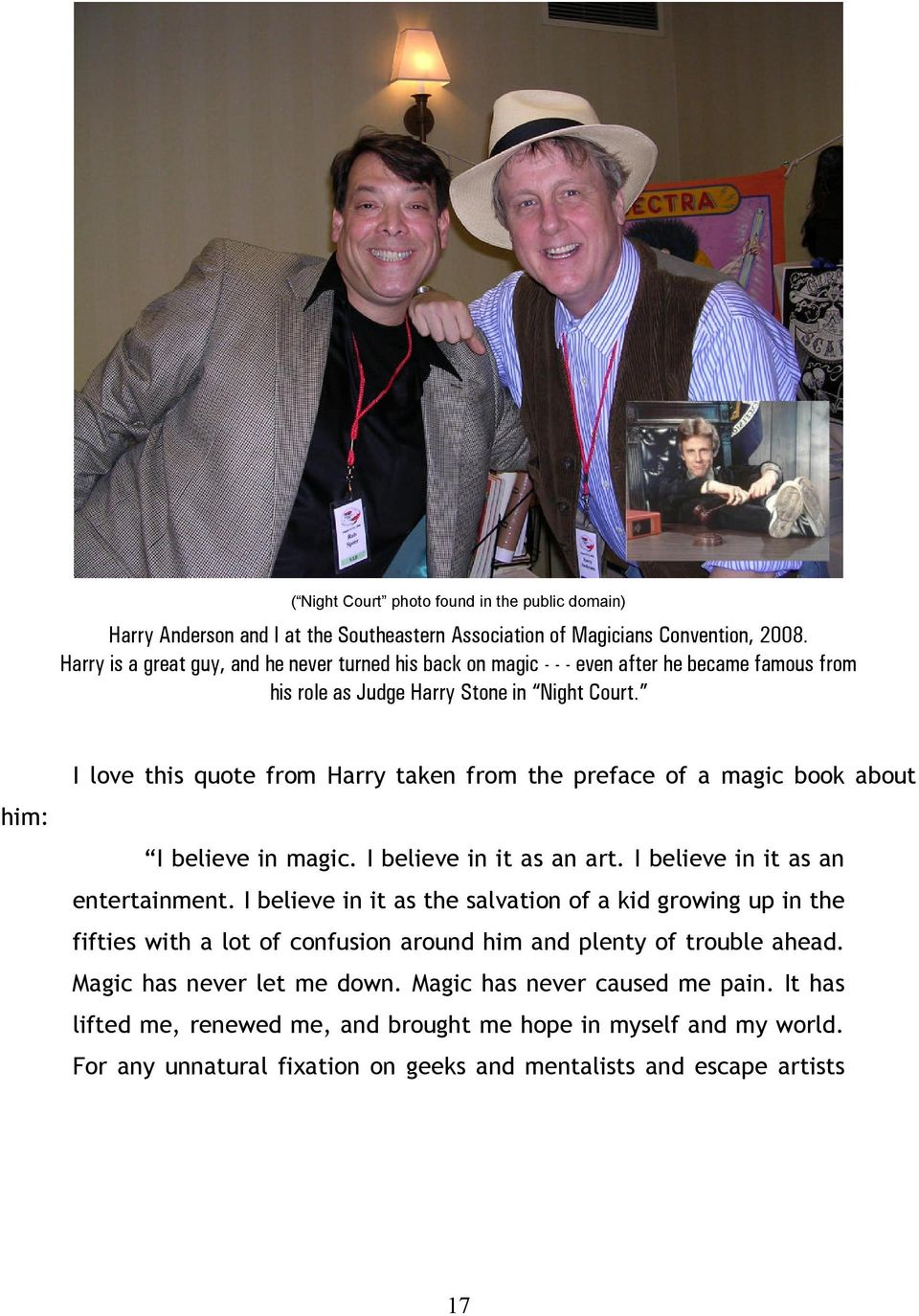 I love this quote from Harry taken from the preface of a magic book about him: I believe in magic. I believe in it as an art. I believe in it as an entertainment.
