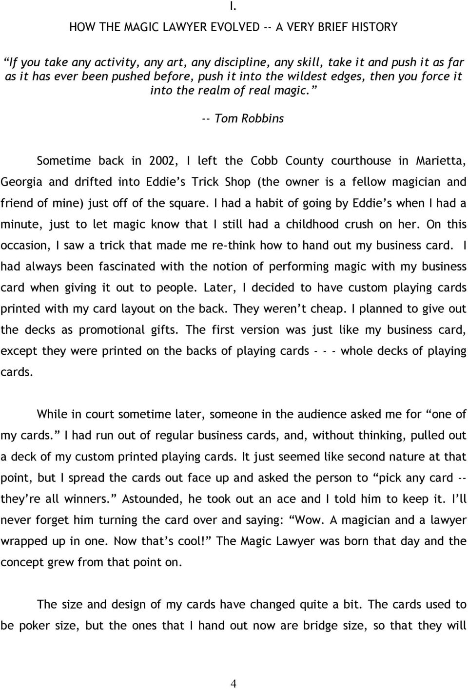 -- Tom Robbins Sometime back in 2002, I left the Cobb County courthouse in Marietta, Georgia and drifted into Eddie s Trick Shop (the owner is a fellow magician and friend of mine) just off of the