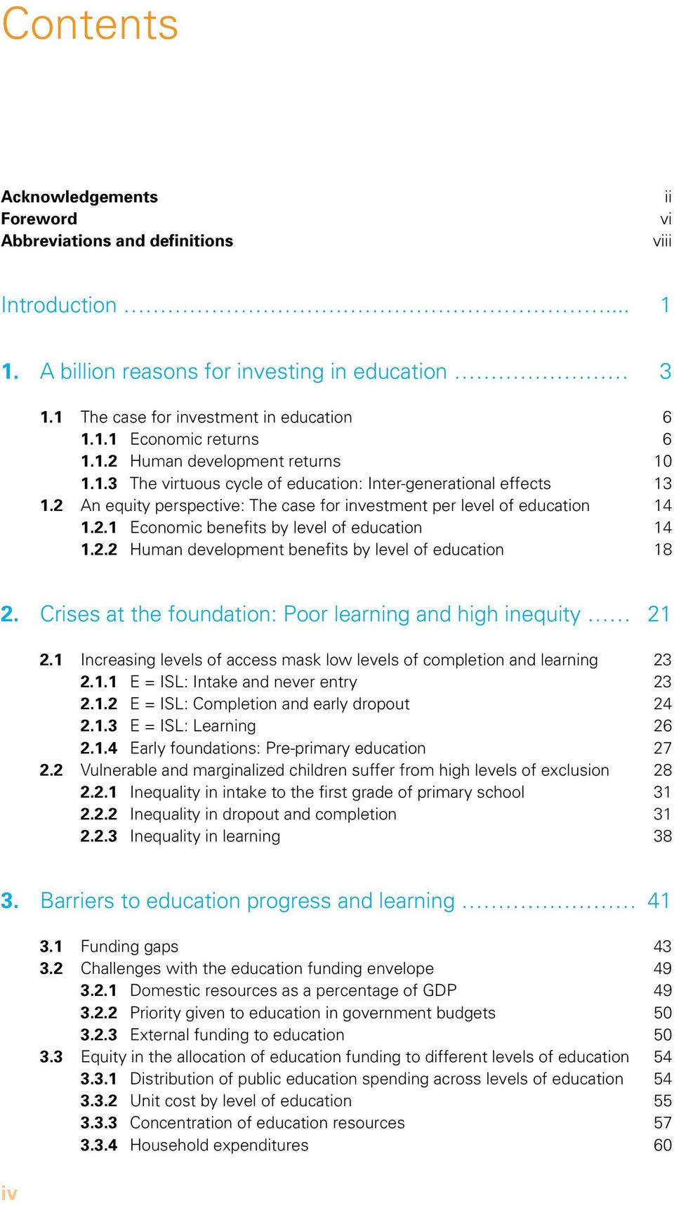 2.2 Human development benefits by level of education 18 2. Crises at the foundation: Poor learning and high inequity 21 2.1 Increasing levels of access mask low levels of completion and learning 23 2.
