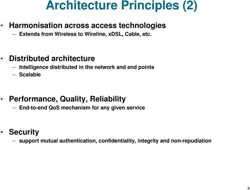 Distributed architecture Intelligence distributed in the network and end points Scalable