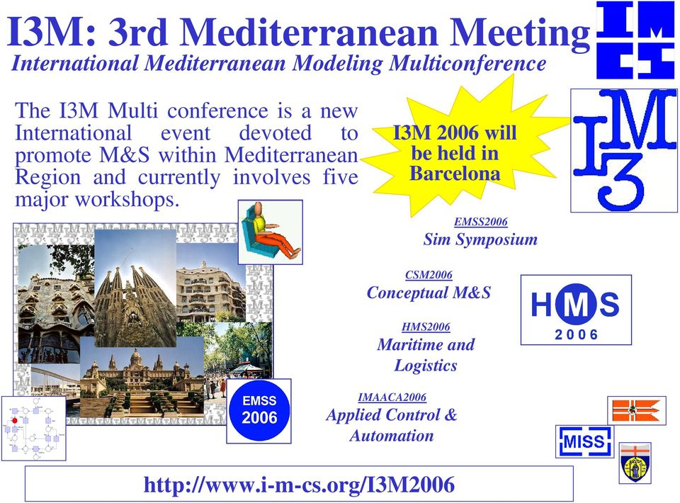 I3M 2006 will be held in Barcelona EMSS2006 Sim Symposium CSM2006 Conceptual M&S HMS2006 Maritime and Logistics Do C4 Redo C6