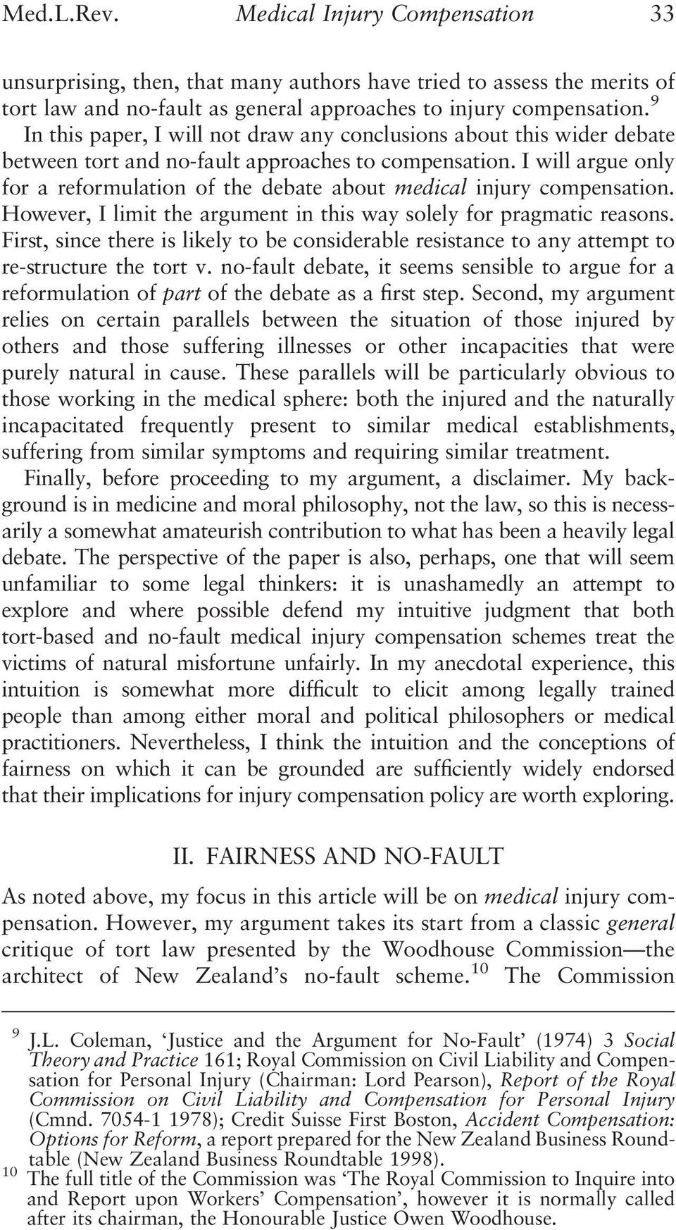 I will argue only for a reformulation of the debate about medical injury compensation. However, I limit the argument in this way solely for pragmatic reasons.