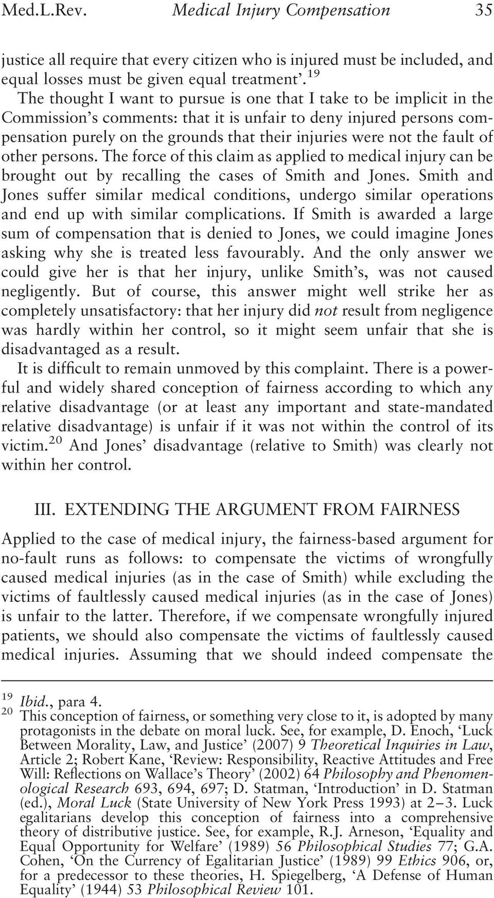 not the fault of other persons. The force of this claim as applied to medical injury can be brought out by recalling the cases of Smith and Jones.