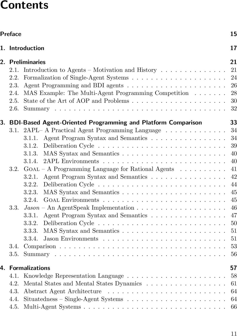 ................................... 32 3. BDI-Based Agent-Oriented Programming and Platform Comparison 33 3.1. 2APL A Practical Agent Programming Language............. 34 3.1.1. Agent Program Syntax and Semantics.