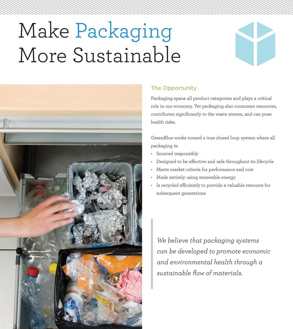 GreenBlue works toward a true closed loop system where all packaging is: Sourced responsibly Designed to be effective and safe throughout its lifecycle Meets market criteria