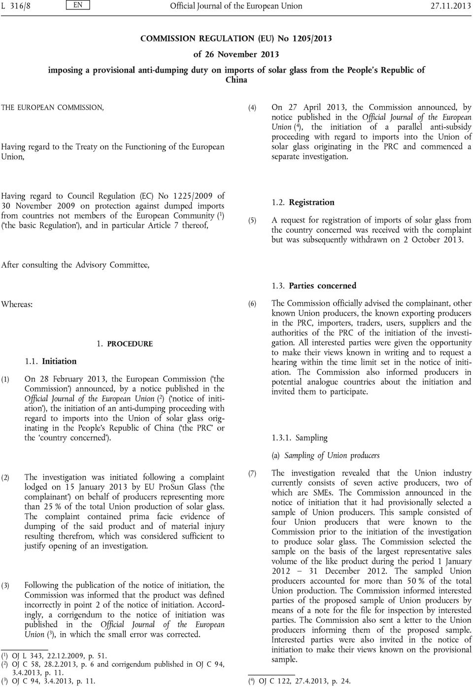 regard to the Treaty on the Functioning of the European Union, (4) On 27 April 2013, the Commission announced, by notice published in the Official Journal of the European Union ( 4 ), the initiation