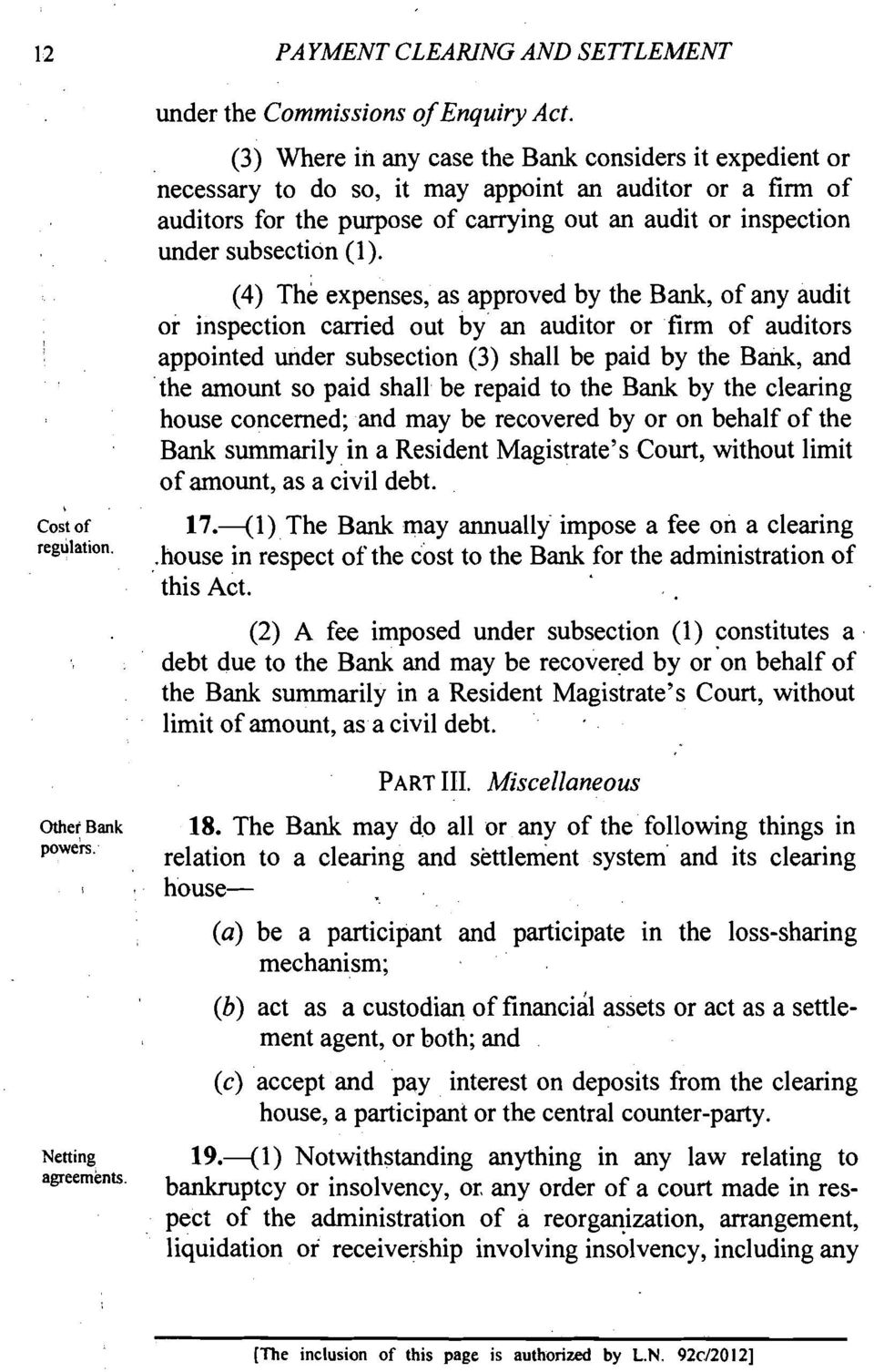 (1). (4) The expenses, as approved by the Bank, of any audit or inspection carried out by an auditor or firm of auditors appointed under subsection (3) shall be paid by the Bank, and the amount so