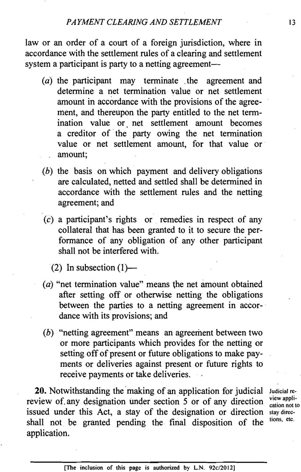 the agreement and determine a net termination value or net settlement amount in accordance with the provisions of the agreement, and thereupon the party entitled to the net termination value or.