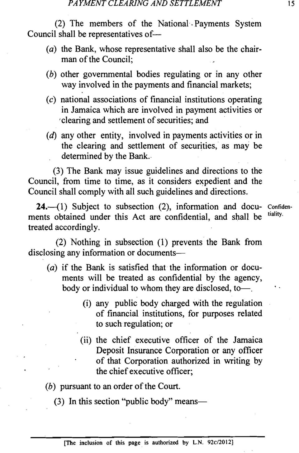 involved in the payments and financial markets; (c) national associations of financial institutions operating in Jamaica which are involved in payment activities or )clearing and settlement of