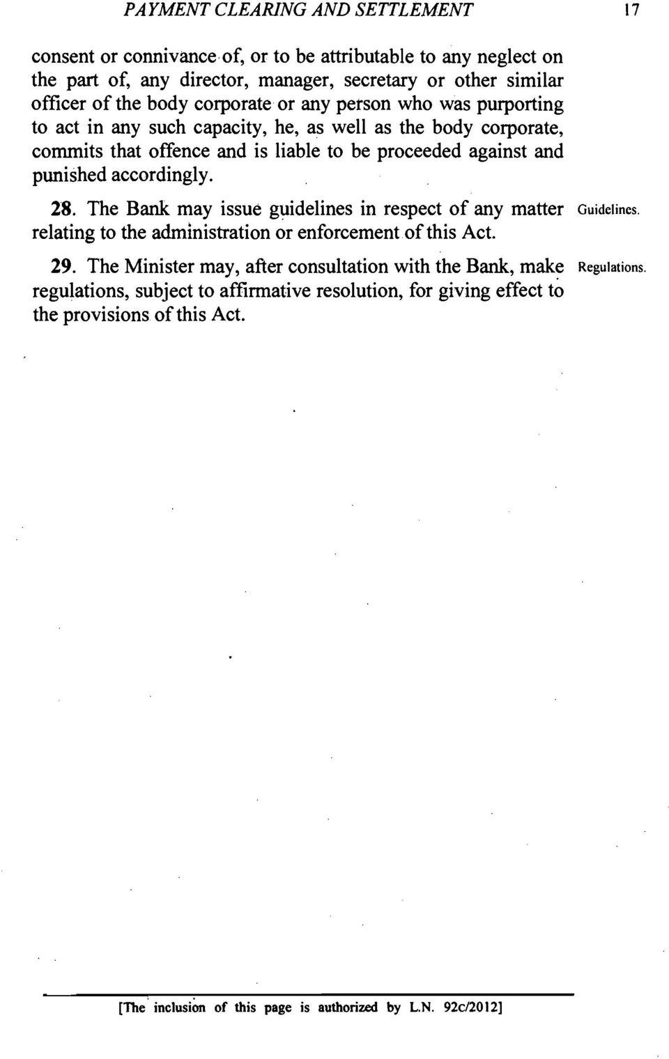 accordingly. 28. The Bank may issue guidelines in respect of any matter Guidelines. relating to the administration or enforcement of this Act. 29.