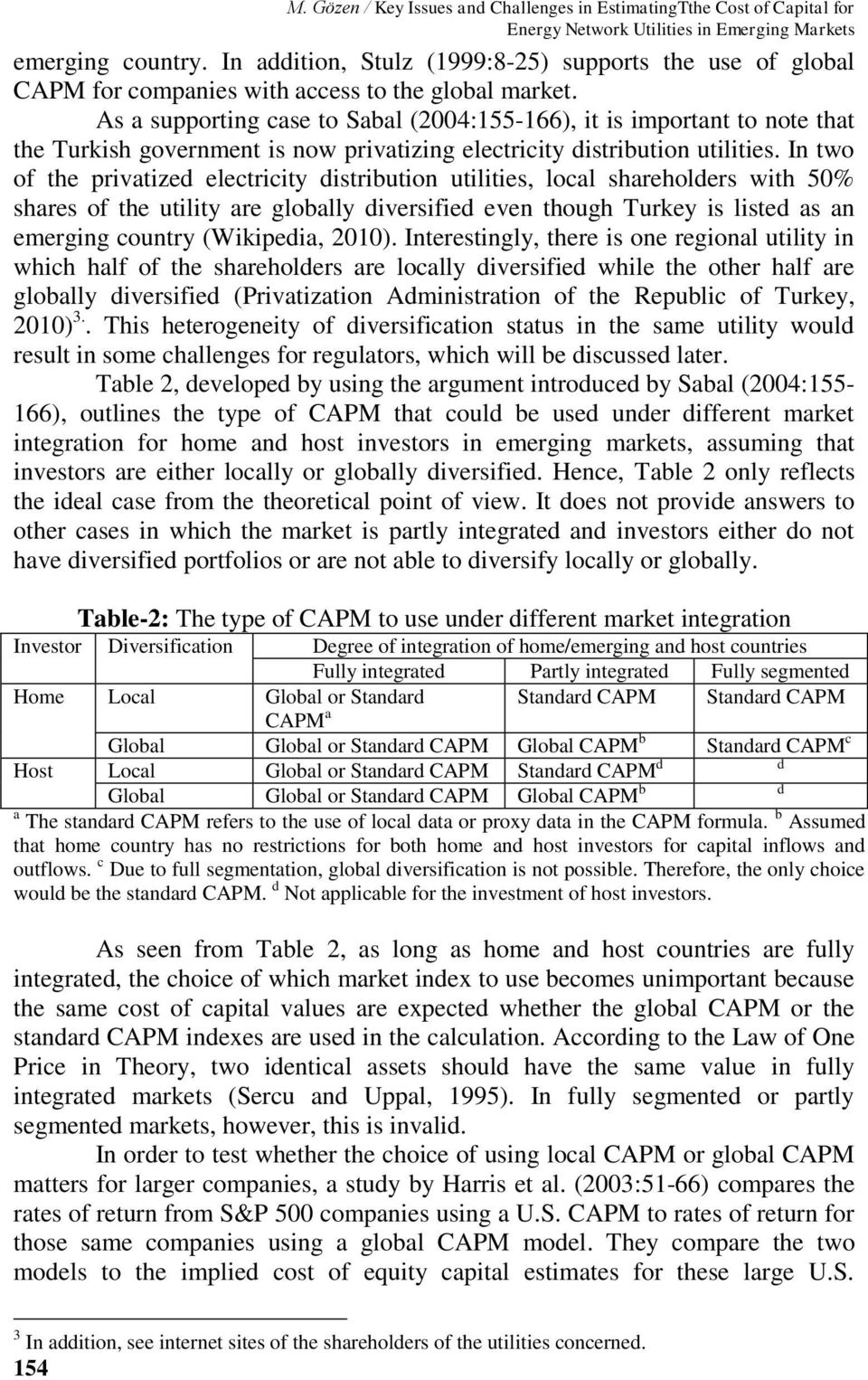 As a supporting case to Sabal (2004:155-166), it is important to note that the Turkish government is now privatizing electricity distribution utilities.