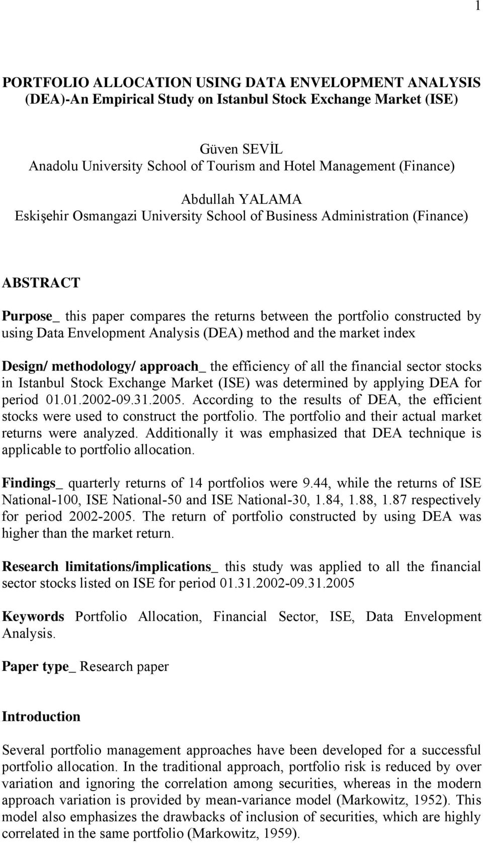Envelopment Analysis (DEA) method and the market index Design/ methodology/ approach_ the efficiency of all the financial sector stocks in Istanbul Stock Exchange Market (ISE) was determined by