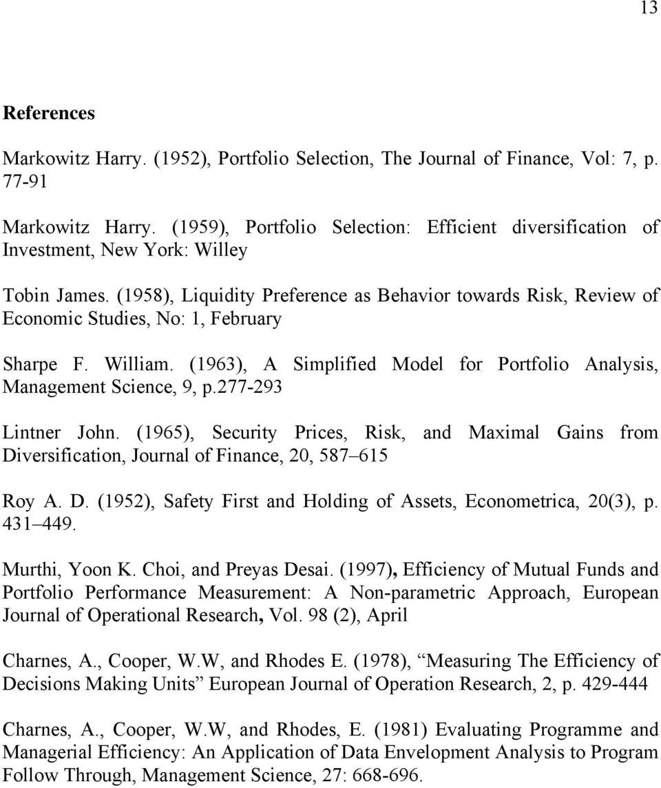 (1958), Liquidity Preference as Behavior towards Risk, Review of Economic Studies, No: 1, February Sharpe F. William. (1963), A Simplified Model for Portfolio Analysis, Management Science, 9, p.