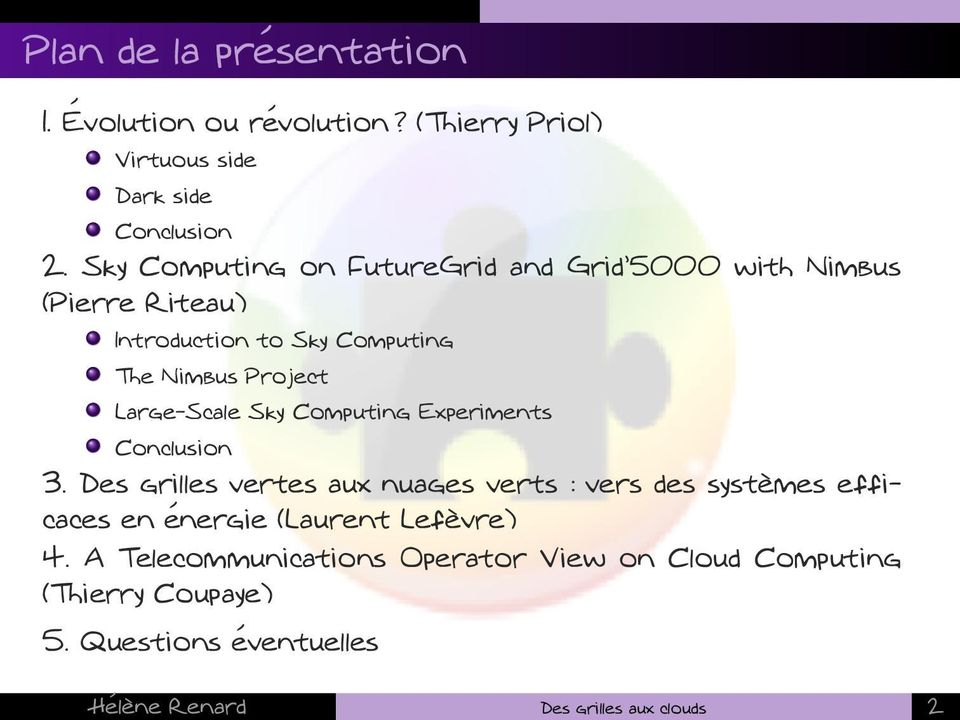 Sky Computing on FutureGrid and Grid 5000 with Nimbus (Pierre Riteau) Introduction to Sky Computing The Nimbus Project