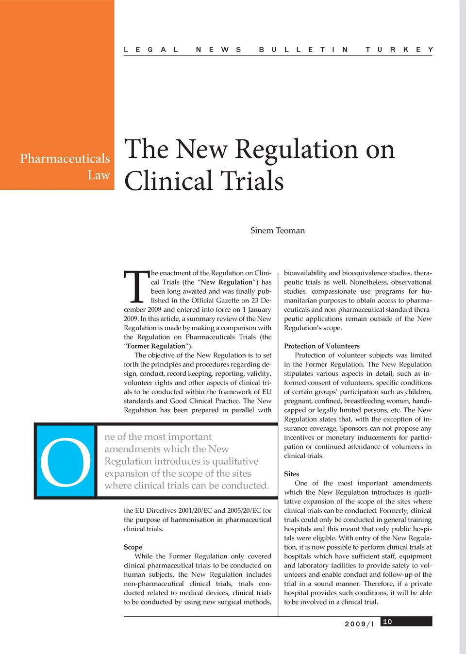 In this article, a summary review of the New Regulation is made by making a comparison with the Regulation on Pharmaceuticals Trials (the Former Regulation ).