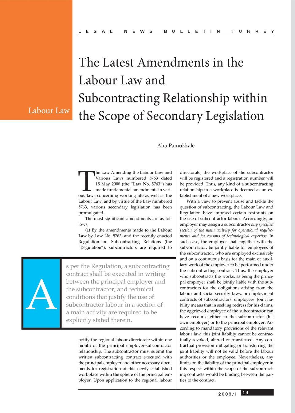 5763 ) has made fundamental amendments in various laws concerning working life as well as the Labour Law, and by virtue of the Law numbered 5763, various secondary legislation has been promulgated.