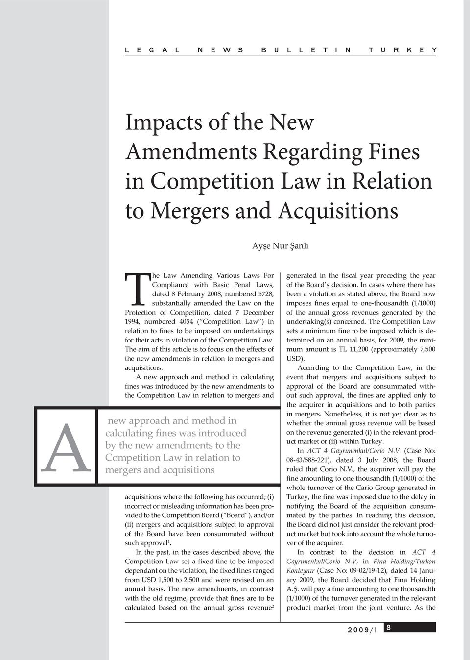 undertakings for their acts in violation of the Competition Law. The aim of this article is to focus on the effects of the new amendments in relation to mergers and acquisitions.