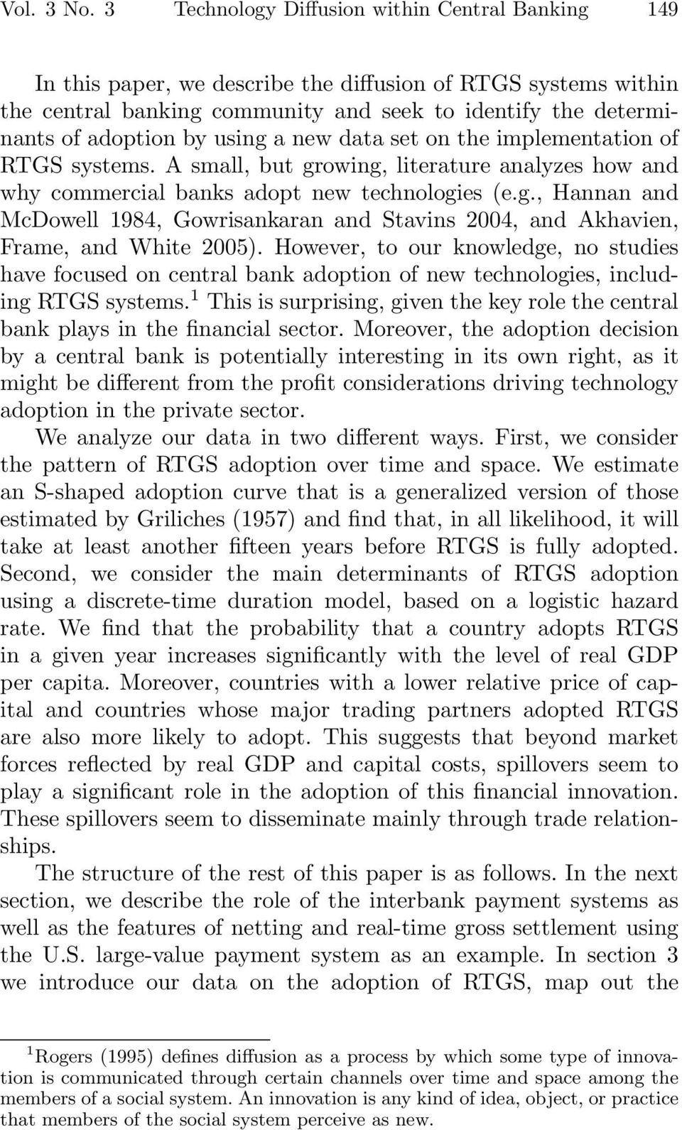using a new data set on the implementation of RTGS systems. A small, but growing, literature analyzes how and why commercial banks adopt new technologies (e.g., Hannan and McDowell 1984, Gowrisankaran and Stavins 2004, and Akhavien, Frame, and White 2005).
