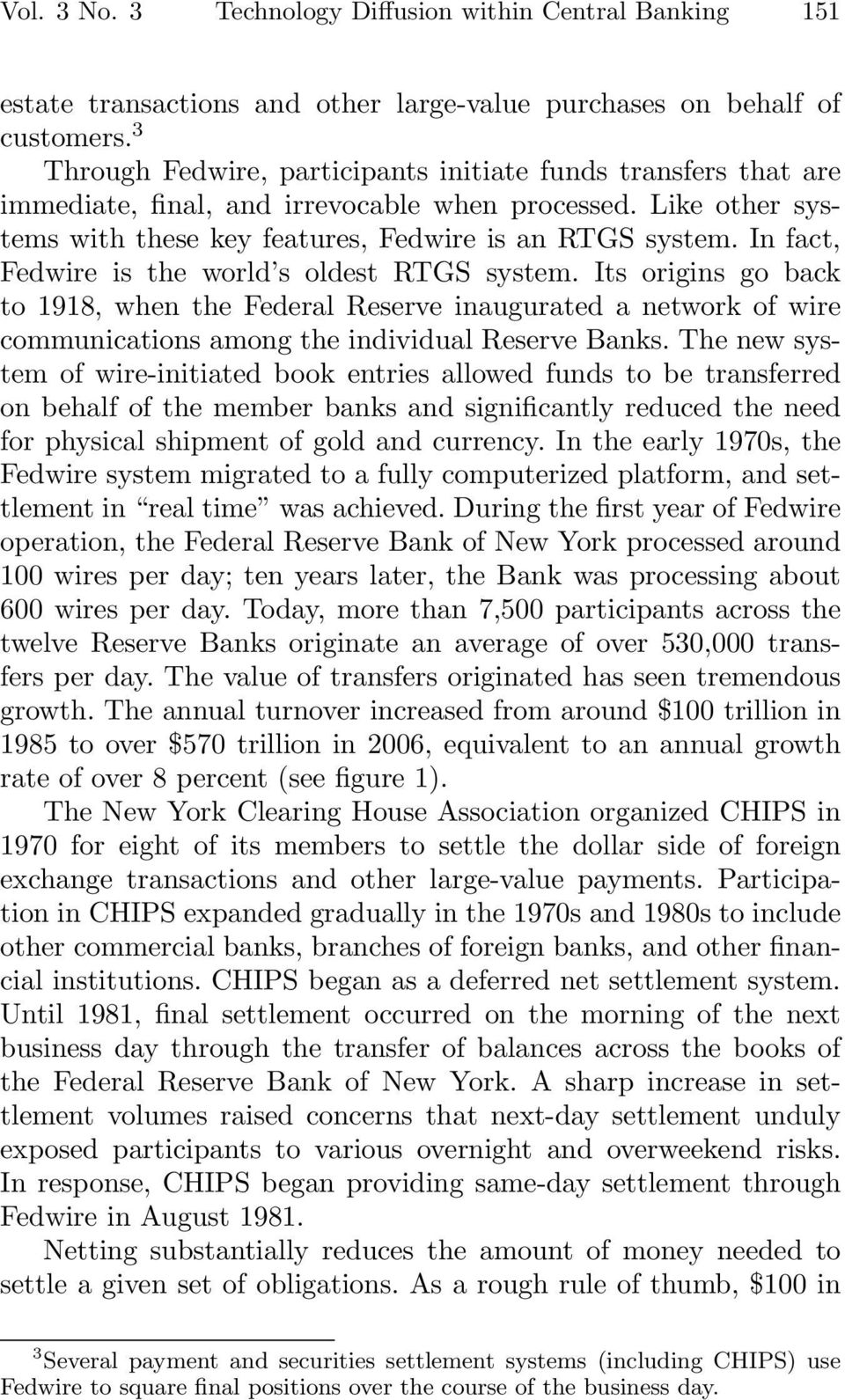 In fact, Fedwire is the world s oldest RTGS system. Its origins go back to 1918, when the Federal Reserve inaugurated a network of wire communications among the individual Reserve Banks.