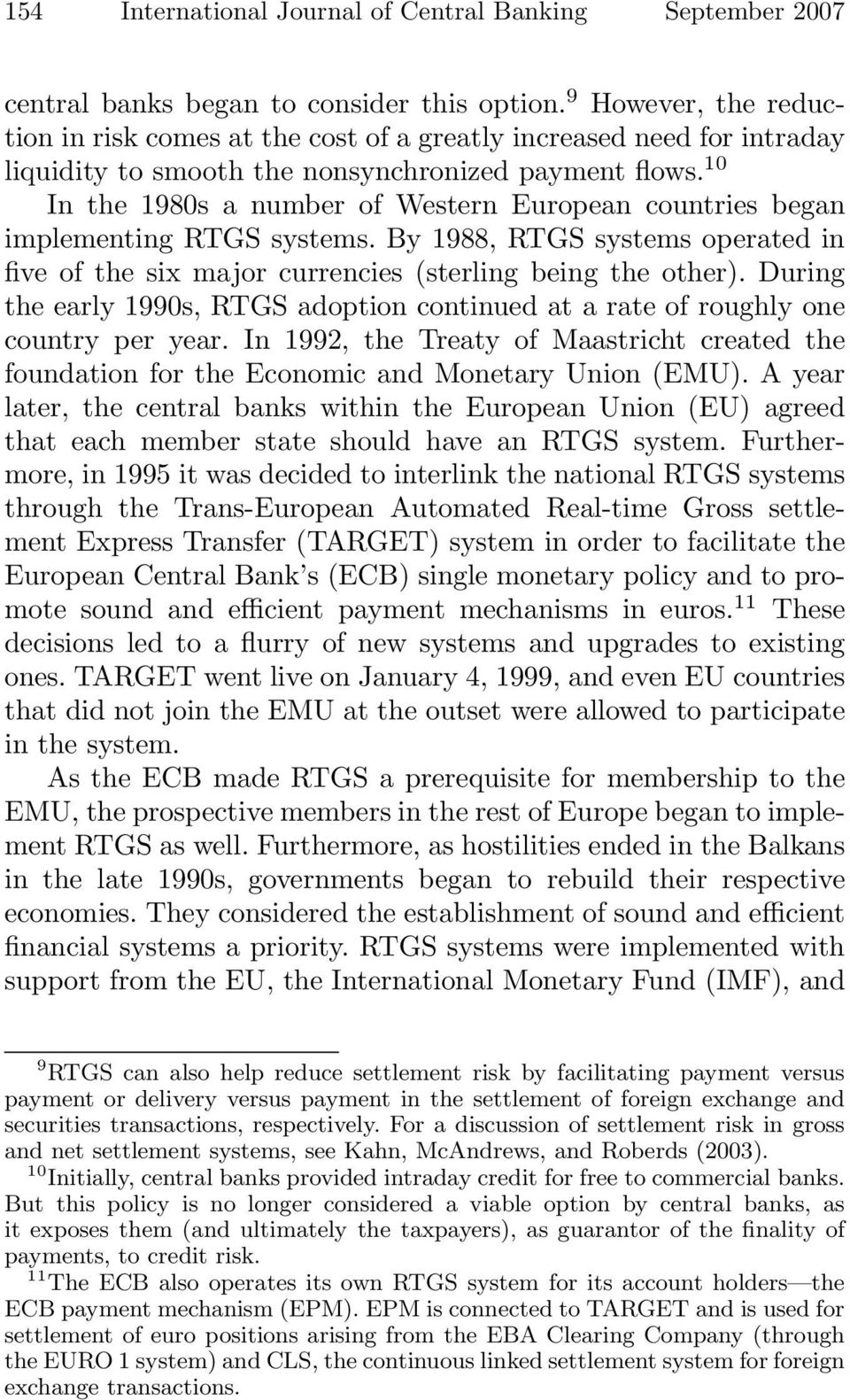 10 In the 1980s a number of Western European countries began implementing RTGS systems. By 1988, RTGS systems operated in five of the six major currencies (sterling being the other).