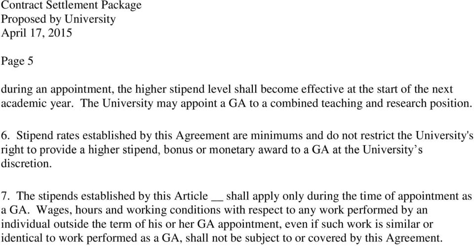 Stipend rates established by this Agreement are minimums and do not restrict the University's right to provide a higher stipend, bonus or monetary award to a GA at the University s