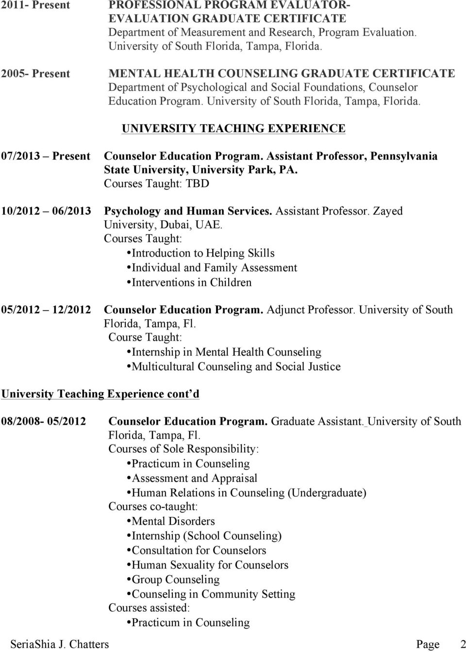 UNIVERSITY TEACHING EXPERIENCE 07/2013 Present Counselor Education Program. Assistant Professor, Pennsylvania State University, University Park, PA.