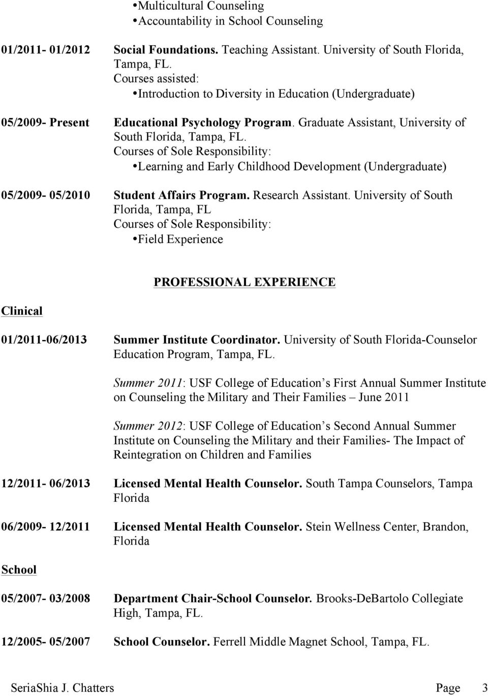 Courses of Sole Responsibility: Learning and Early Childhood Development (Undergraduate) 05/2009-05/2010 Student Affairs Program. Research Assistant.