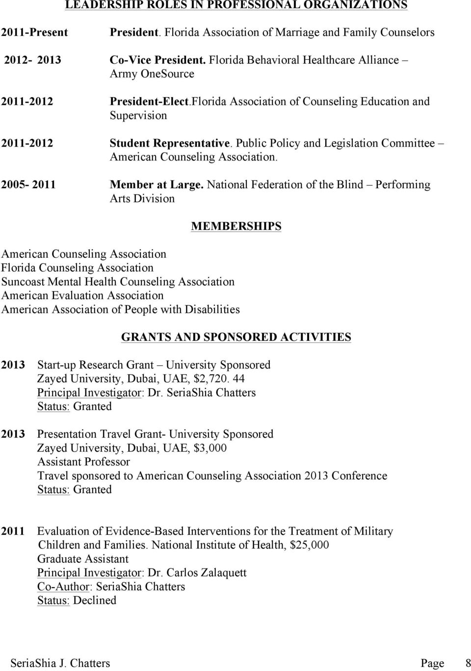 Public Policy and Legislation Committee American Counseling Association. 2005-2011 Member at Large.