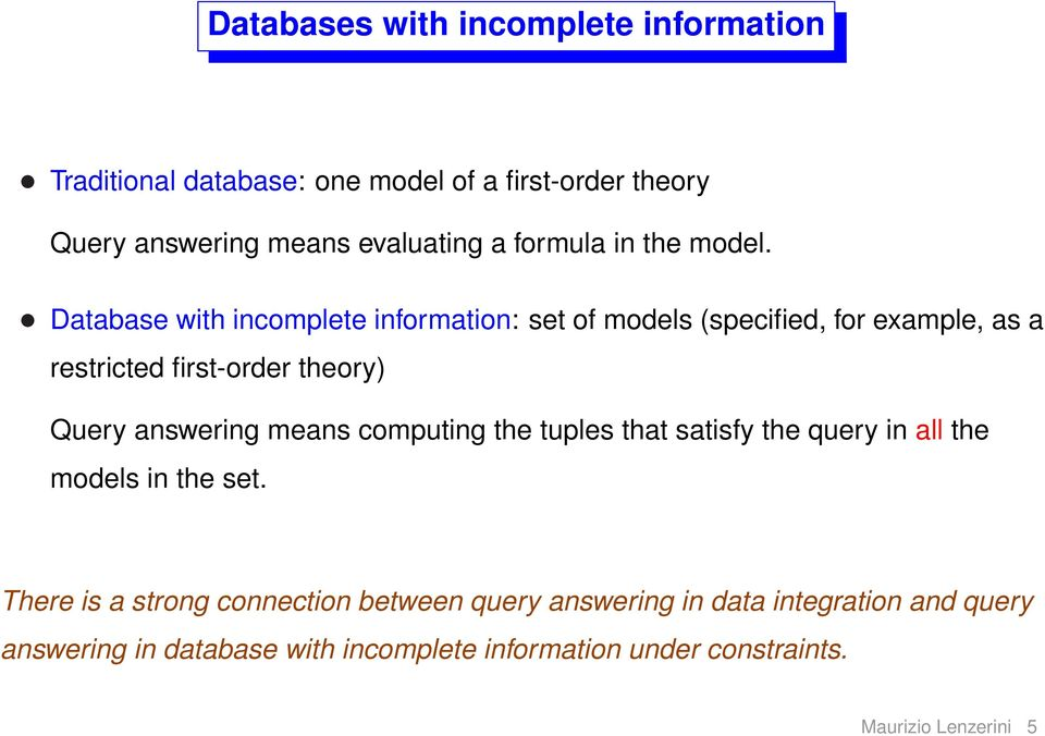 Database with incomlete infomation: set of models (secified, fo examle, as a esticted fist-ode theoy) Quey answeing means
