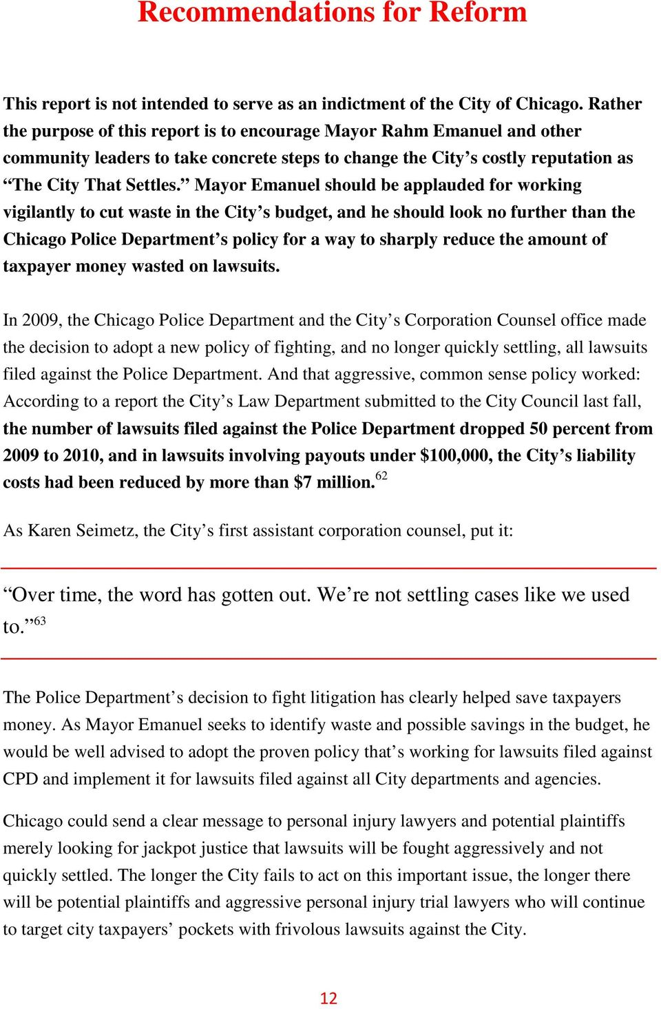Mayor Emanuel should be applauded for working vigilantly to cut waste in the City s budget, and he should look no further than the Chicago Police Department s policy for a way to sharply reduce the