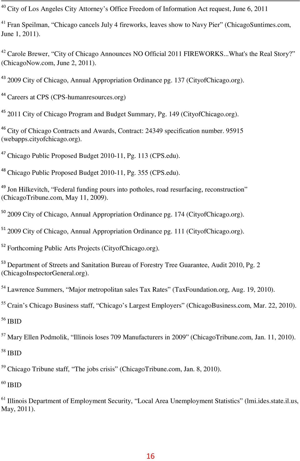 43 2009 City of Chicago, Annual Appropriation Ordinance pg. 137 (CityofChicago.org). 44 Careers at CPS (CPS-humanresources.org) 45 2011 City of Chicago Program and Budget Summary, Pg.