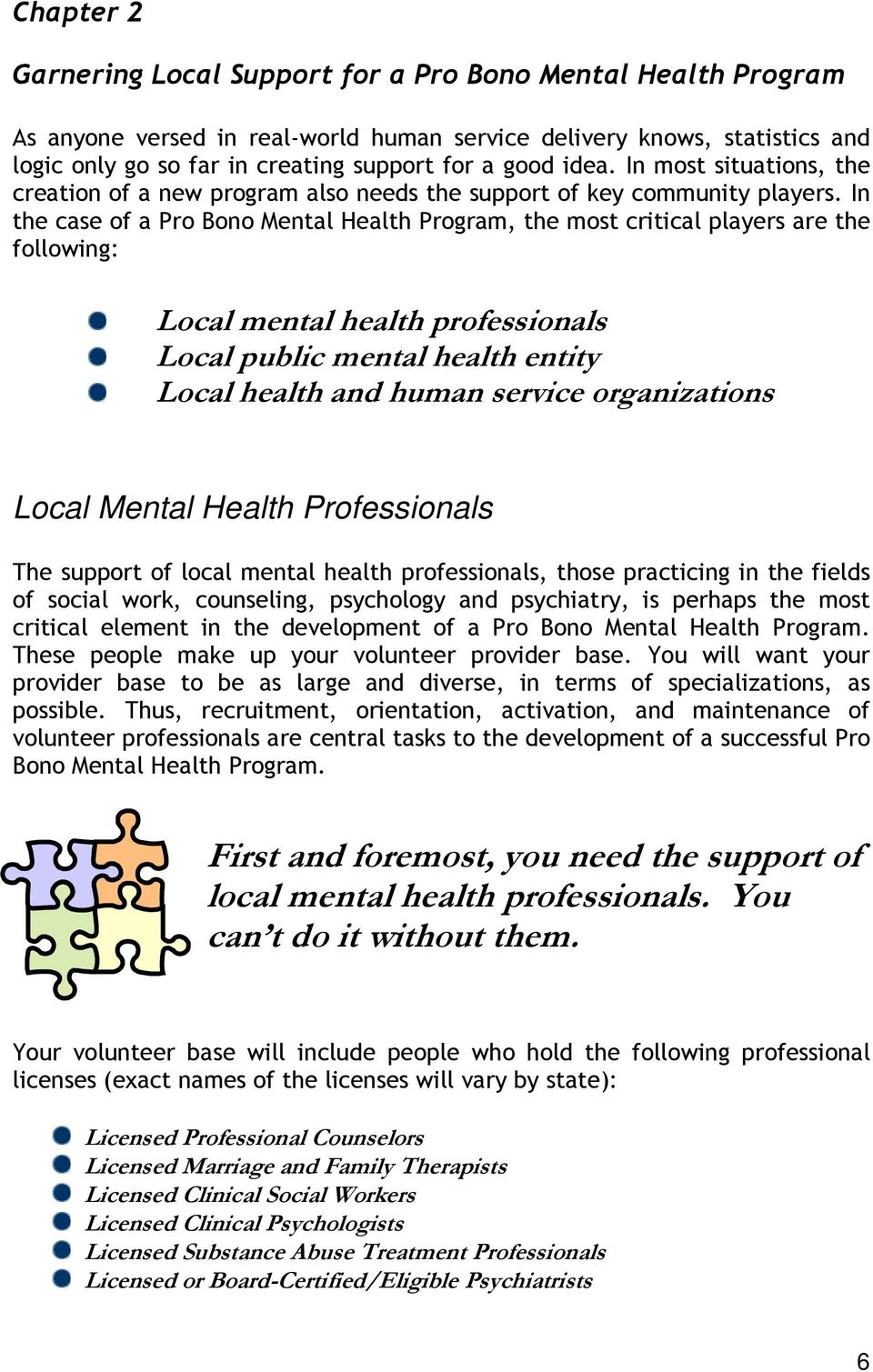 In the case of a Pro Bono Mental Health Program, the most critical players are the following: Local mental health professionals Local public mental health entity Local health and human service