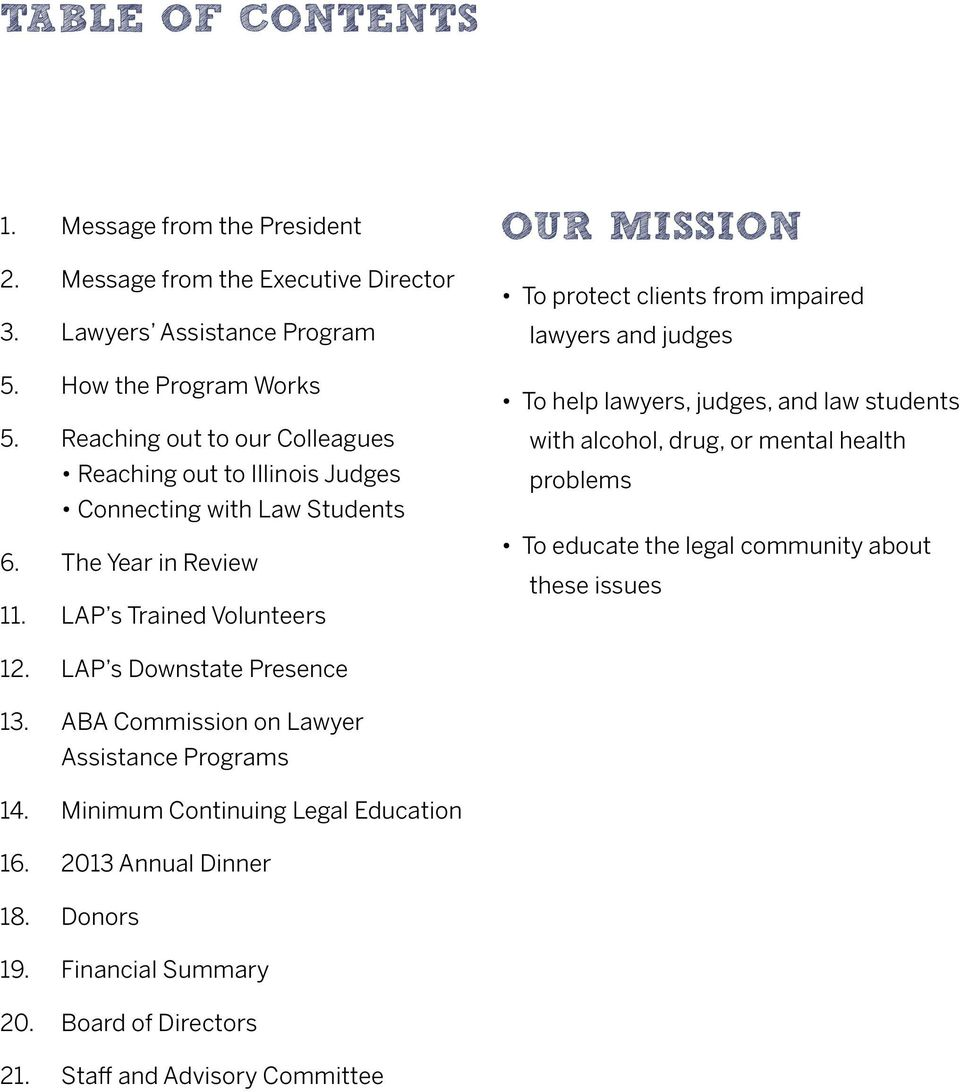 LAP s Trained Volunteers OUR MISSION To protect clients from impaired lawyers and judges To help lawyers, judges, and law students with alcohol, drug, or mental health problems To